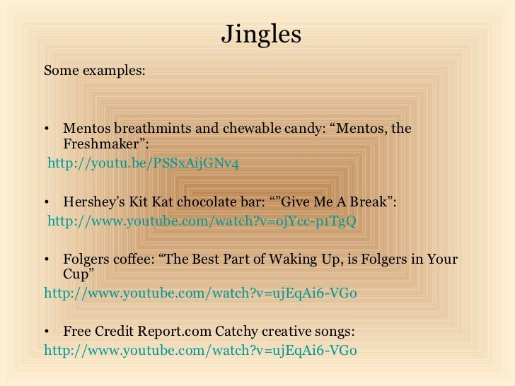 """JinglesSome examples:• Mentos breathmints and chewable candy: """"Mentos, the    Freshmaker"""": http://youtu.be/PSSxAijGNv4• He..."""