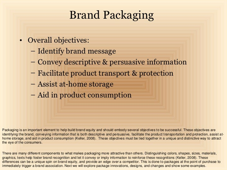Brand Packaging           • Overall objectives:              – Identify brand message              – Convey descriptive & ...