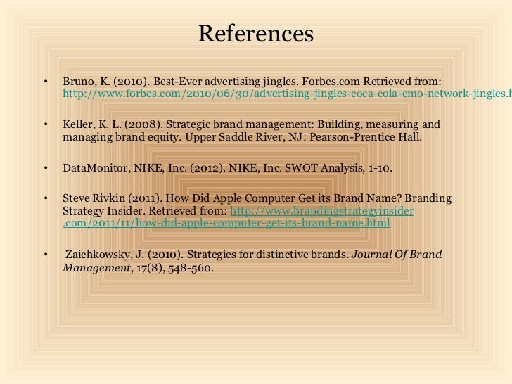 References•   Bruno, K. (2010). Best-Ever advertising jingles. Forbes.com Retrieved from:    http://www.forbes.com/2010/06...