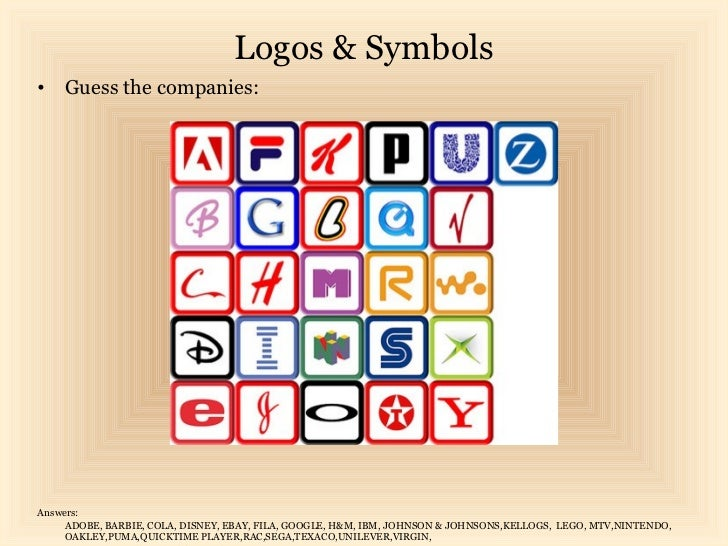 Logos & Symbols• Guess the companies:Answers:     ADOBE, BARBIE, COLA, DISNEY, EBAY, FILA, GOOGLE, H&M, IBM, JOHNSON & JOH...