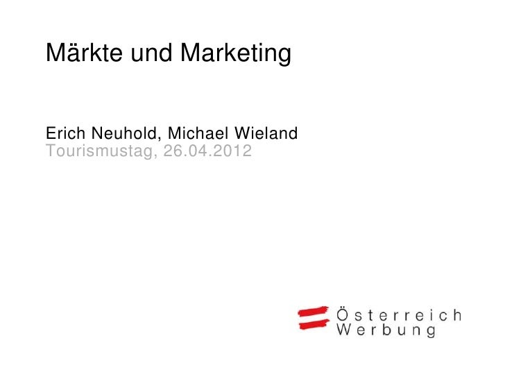 Märkte und MarketingErich Neuhold, Michael WielandTourismustag, 26.04.2012