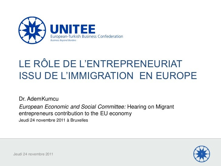 LE RÔLE DE L'ENTREPRENEURIAT   ISSU DE L'IMMIGRATION EN EUROPE   Dr. AdemKumcu   European Economic and Social Committee: H...