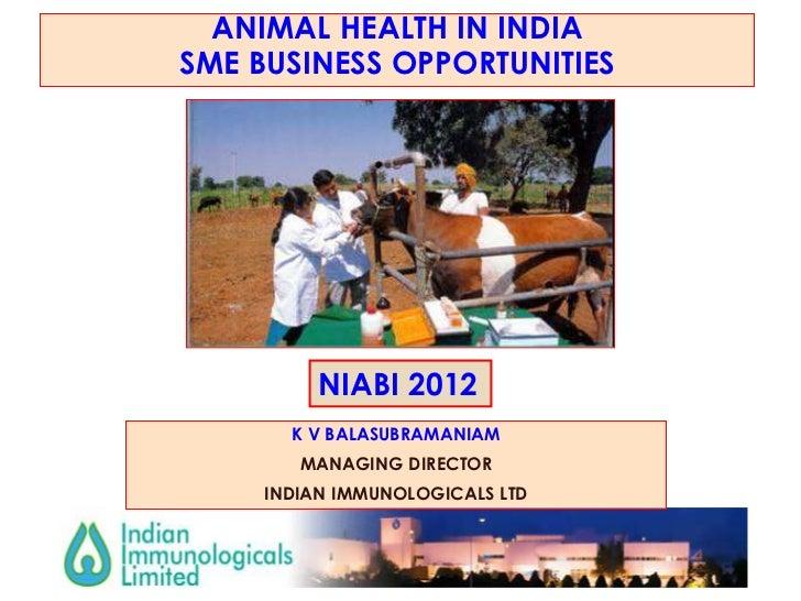 ANIMAL HEALTH IN INDIASME BUSINESS OPPORTUNITIES          NIABI 2012       K V BALASUBRAMANIAM        MANAGING DIRECTOR   ...