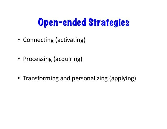 Open-ended Strategies • ConnecSng(acSvaSng) • Processing(acquiring) • Transformingandpersonalizing(applying)