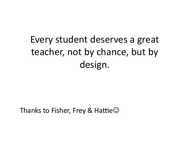 Everystudentdeservesagreat teacher,notbychance,butby design. ThankstoFisher,Frey&HaLe☺