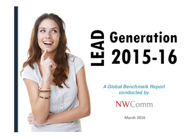 © NWComm. A Benchmark Report on Lead Generation Strategies and Tactics for 2015‐16  A Global Benchmark Report conducted by...