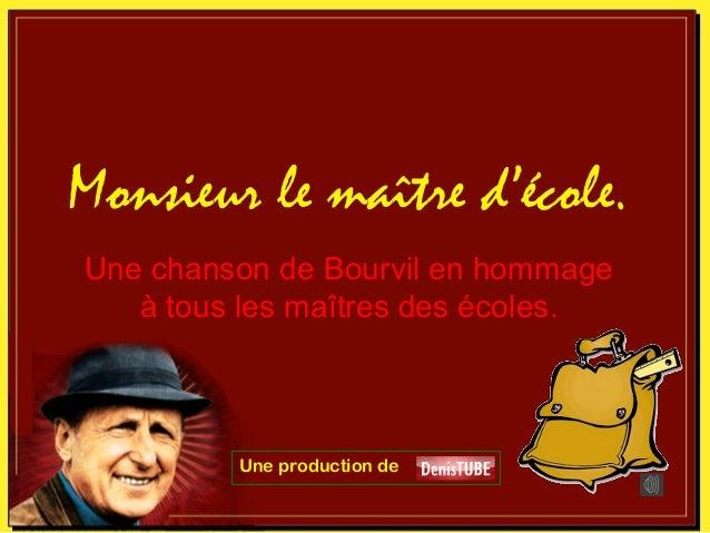 Monsieur le maître d'école.Une chanson de Bourvil en hommage   à tous les maîtres des écoles.         Une production de
