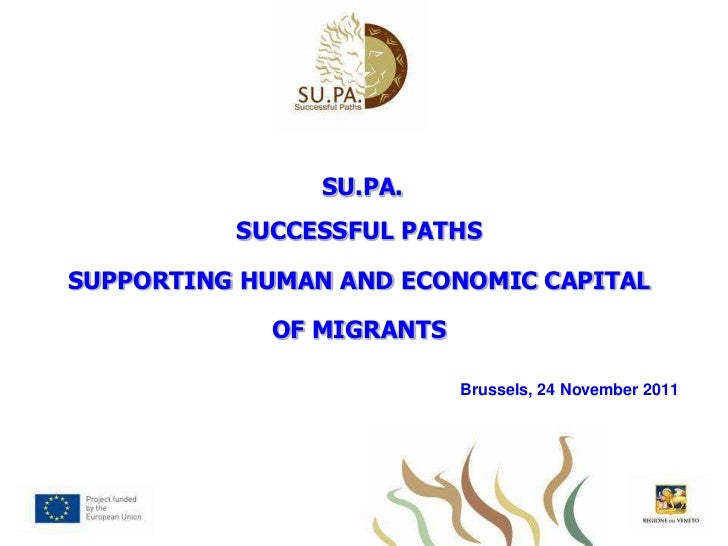 SU.PA.          SUCCESSFUL PATHSSUPPORTING HUMAN AND ECONOMIC CAPITAL            OF MIGRANTS                          Brus...