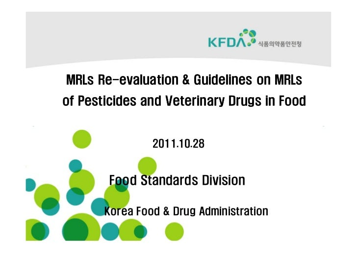 MRLs Re-evaluation & Guidelines on MRLs     Re-of Pesticides and Veterinary Drugs in Food                2011.10.28       ...