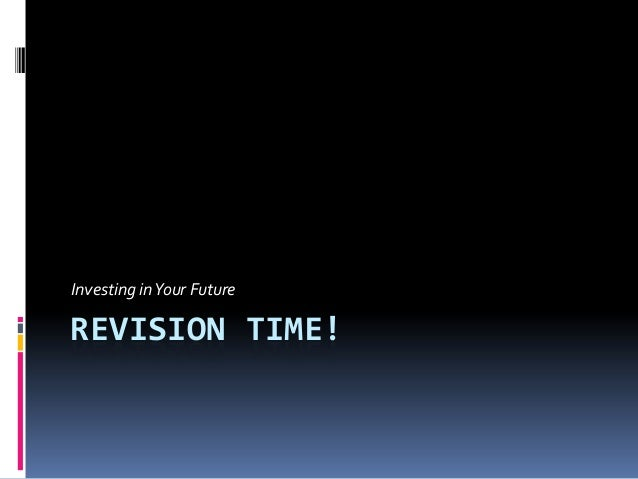 Investing in Your FutureREVISION TIME!