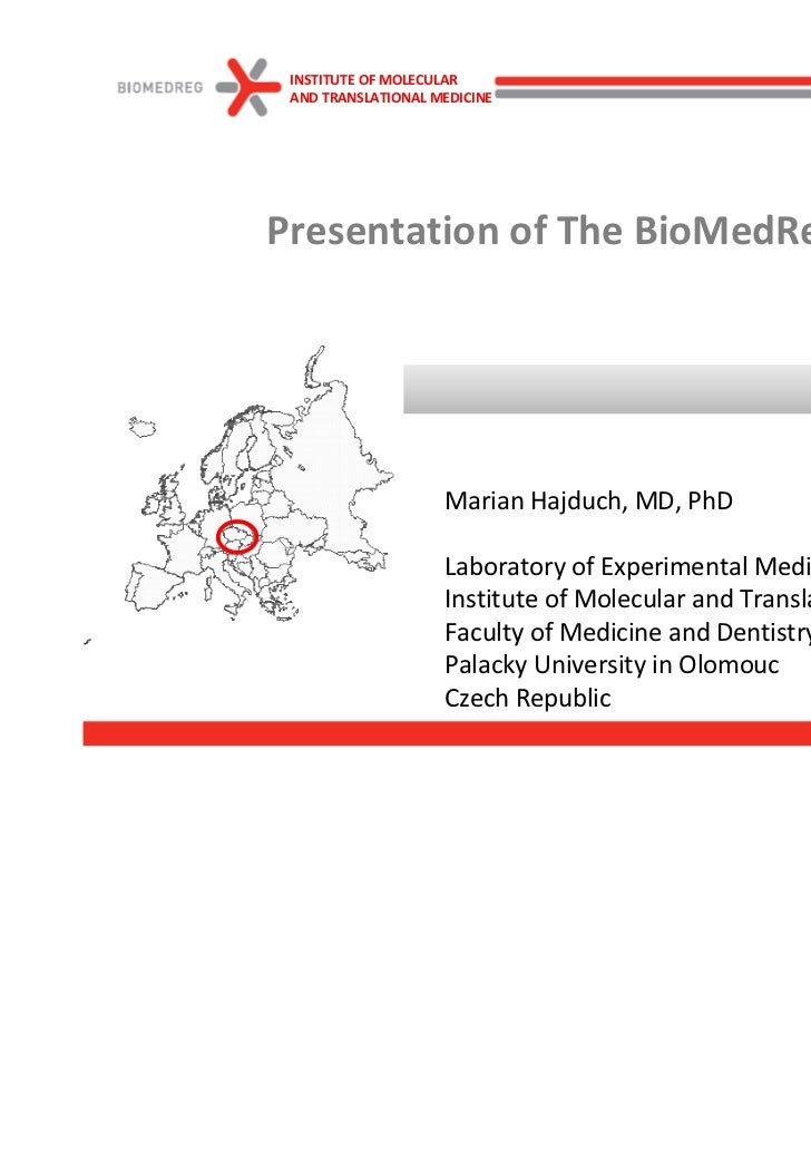 INSTITUTE OF MOLECULAR AND TRANSLATIONAL MEDICINEPresentation of The BioMedReg Project                    Marian Hajduch, ...