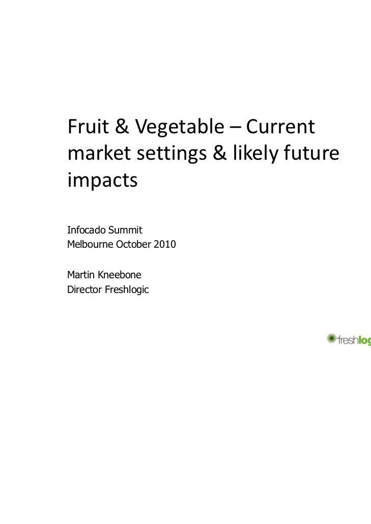 Fruit&Vegetable– Currentmarketsettings&likelyfutureimpactsInfocado SI f   d SummititMelbourne October 2010Martin ...