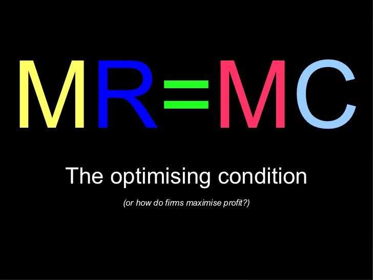 MR=MCThe optimising condition     (or how do firms maximise profit?)