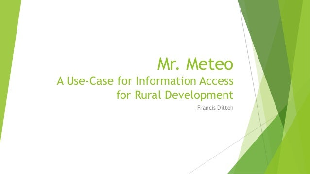 Mr. Meteo A Use-Case for Information Access for Rural Development Francis Dittoh