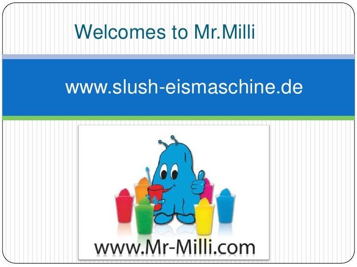 Welcomes to Mr.Milli<br />www.slush-eismaschine.de<br />