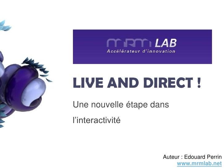 LIVE AND DIRECT ! Une nouvelle étape dans l'interactivité                         Auteur : Edouard Perrin                 ...