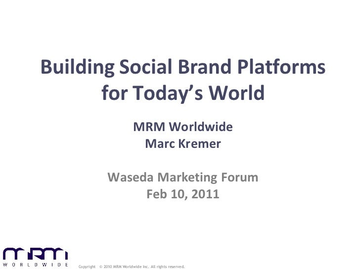 Building Social Brand Platforms       for Today's World                                MRM Worldwide                  1   ...