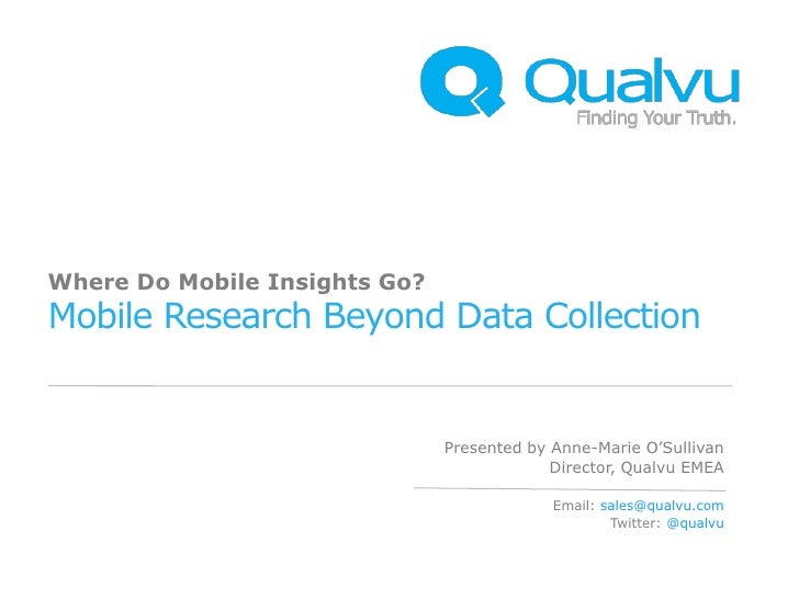 Where Do Mobile Insights Go?Mobile Research Beyond Data Collection                               Presented by Anne-Marie O...