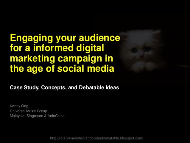Engaging your audience for a informed digital marketing campaign in the age of social media Case Study, Concepts, and Deba...
