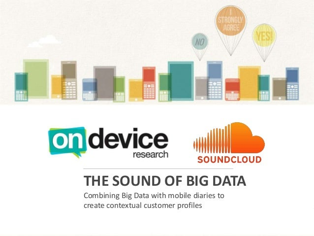 THE SOUND OF BIG DATA Combining Big Data with mobile diaries to create contextual customer profiles
