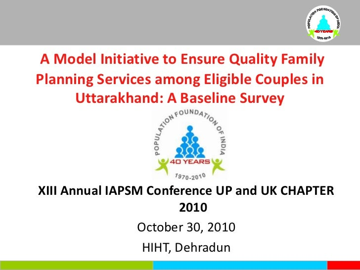 A Model Initiative to Ensure Quality Family Planning Services among Eligible Couples in Uttarakhand: A Baseline Survey<br ...