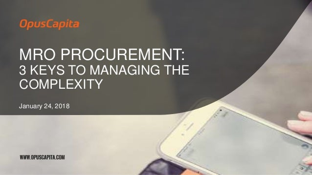 MRO PROCUREMENT: 3 KEYS TO MANAGING THE COMPLEXITY