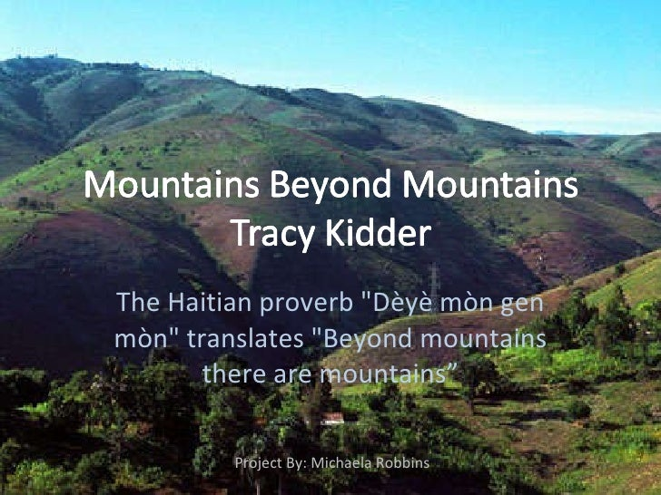 mountains beyond mountains essays Free essay: dr paul farmer in mountains beyond mountains is a clear example of a selfless man dr paul farmer has made it his mission to dedicate his life.