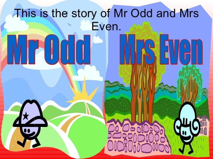 This is the story of Mr Odd and Mrs Even. Mr Odd Mrs Even