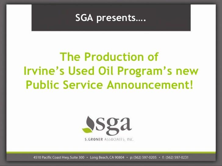 SGA presents….       The Production ofIrvine's Used Oil Program's new Public Service Announcement!