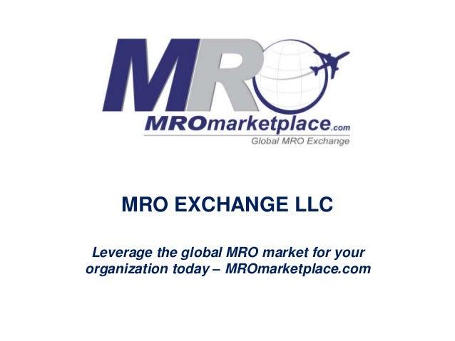MRO EXCHANGE LLC Leverage the global MRO market for your organization today – MROmarketplace.com