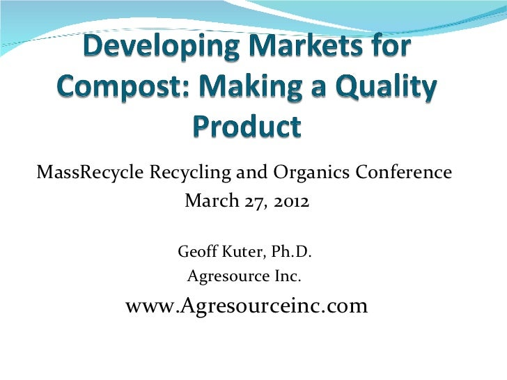 MassRecycle Recycling and Organics Conference               March 27, 2012               Geoff Kuter, Ph.D.               ...