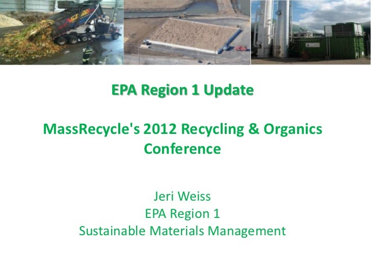 EPA Region 1 UpdateMassRecycles 2012 Recycling & Organics              Conference                 Jeri Weiss              ...
