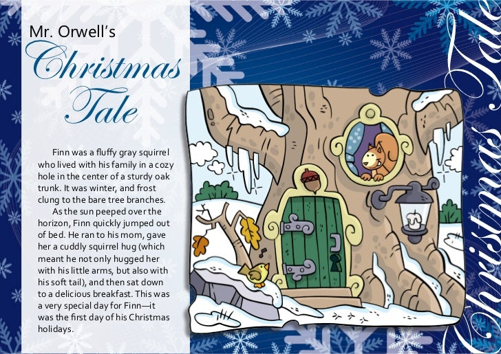 hristmas TaleMr. Orwell'sChristmas Tale     Finn was a fluffy gray squirrel who lived with his family in a cozy hole in th...
