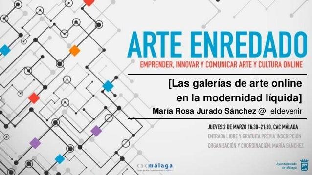 [Las galerías de arte online en la modernidad líquida] María Rosa Jurado Sánchez @_eldevenir