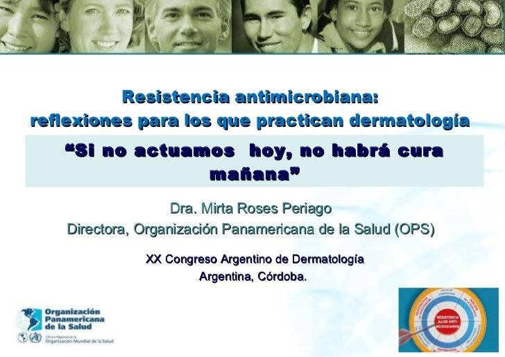 """Resistencia antimicrobiana:  reflexiones para los que practican dermatología  """" Si no actuamos  hoy, no habrá cura mañana""""..."""