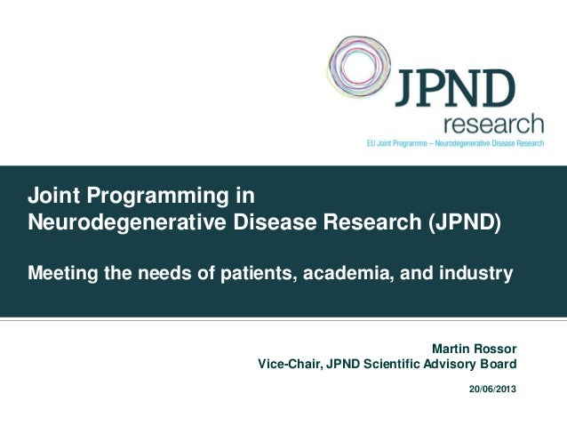Joint Programming inNeurodegenerative Disease Research (JPND)Meeting the needs of patients, academia, and industryMartin R...