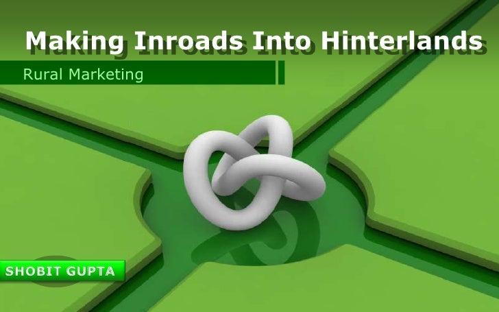 Making Inroads Into Hinterlands<br />Rural Marketing<br />SHOBITGUPTA<br />