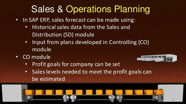Sales & Operations Planning • In SAP ERP, sales forecast can be made using: • Historical sales data from the Sales and Dis...