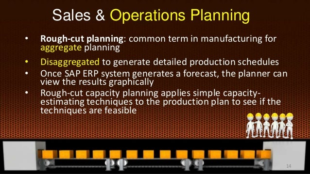 • Rough-cut planning: common term in manufacturing for aggregate planning • Disaggregated to generate detailed production ...