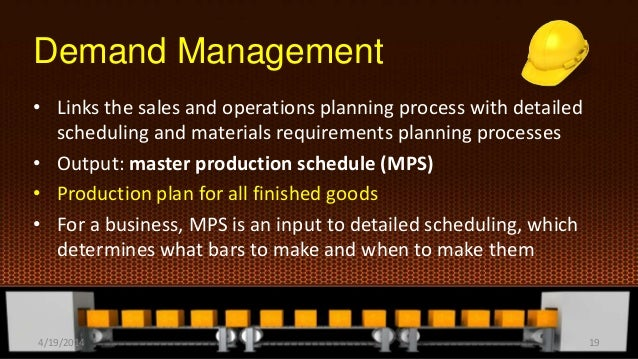 Demand Management • Links the sales and operations planning process with detailed scheduling and materials requirements pl...
