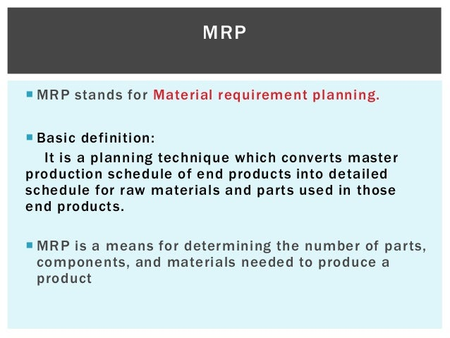 an introduction to the material requirement planning mrp Introduction to material requirement planning (mrp) material requirements planning (mrp) is a computer-based production planning and inventory control system mrp is part of resource planning in a company first look into resource planning.