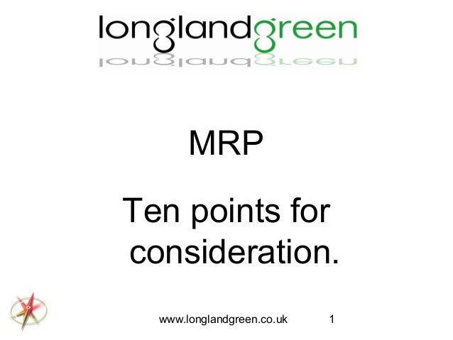 MRP Ten points for consideration. www.longlandgreen.co.uk  1