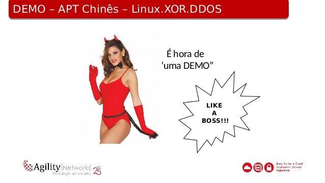 DEMO – APT Chinês – Linux.XOR.DDOSDEMO – APT Chinês – Linux.XOR.DDOS Fonte: https://www.fireeye.com/blog/threat- research/...