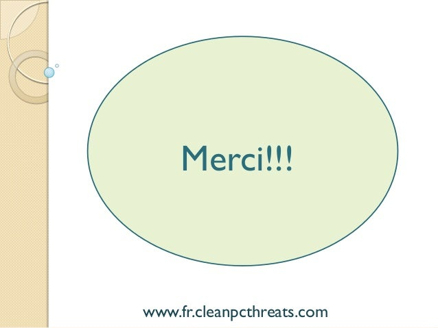 Merci!!!  www.fr.cleanpcthreats.com