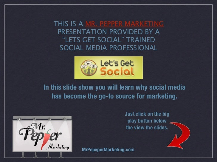 """THIS IS A MR. PEPPER MARKETING    PRESENTATION PROVIDED BY A      """"LETS GET SOCIAL"""" TRAINED     SOCIAL MEDIA PROFESSIONALI..."""
