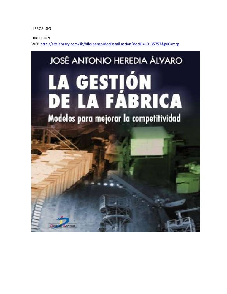 LIBROS: SIG<br />DIRECCION WEB: http://site.ebrary.com/lib/bibsipansp/docDetail.action?docID=10135757&p00=mrp <br />