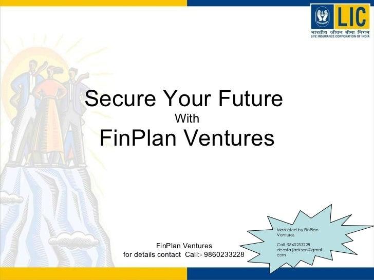 Secure Your Future  With FinPlan Ventures Marketed by FinPlan Ventures Call :9860233228  [email_address] FinPlan Ventures ...