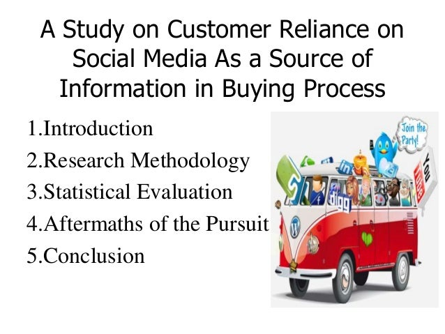 A Study on Customer Reliance on Social Media As a Source of Information in Buying Process 1.Introduction 2.Research Method...