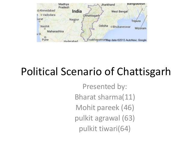Political Scenario of Chattisgarh Presented by: Bharat sharma(11) Mohit pareek (46) pulkit agrawal (63) pulkit tiwari(64)