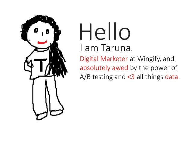 HelloI am Taruna. Digital Marketer at Wingify, and absolutely awed by the power of A/B testing and <3 all things data.